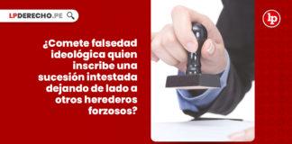 comete-falsedad-ideologica-inscribe-sucesion-intestada-heredero-forzosos-LP