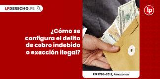 como-configura-delito-cobro-indebido-exaccion-ilegal-r-n-3295-2012-amazonas-LP