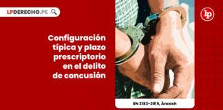 configuracion-tipica-plazo-prescriptorio-delito-concusion-r-n-3183-2015-ancash-LP