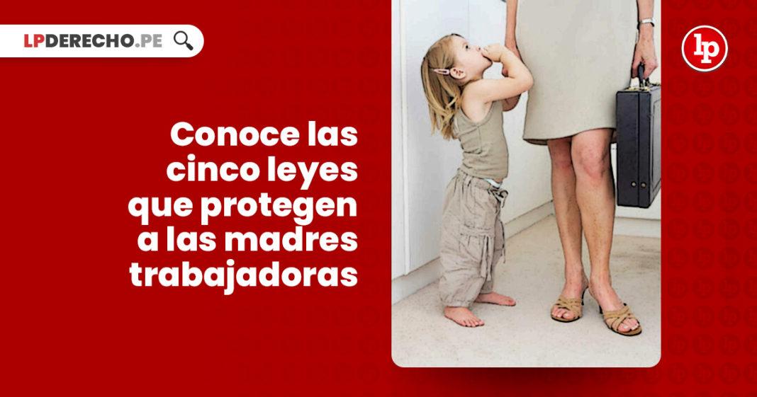 conoce cinco leyes protegen madres trabajadoras LP