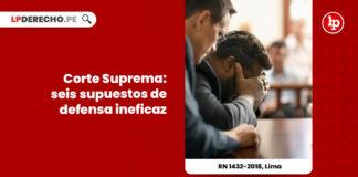 corte-suprema-seis-supuestos-de-defensa-ineficaz-r-n-1432-2018-lima-LP