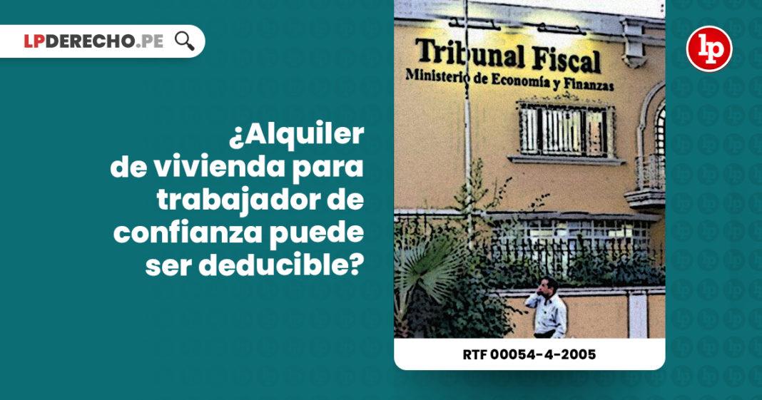 costo-alquiler-vivienda-trabajador-confianza-deducible-resolucion-tribunal-fiscal-00054-4-2005-LP