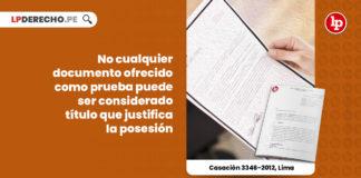 cualquier-documento-ofrecido-prueba-considerado-titulo-justifica-posesion-casacion-3346-2012-lima-LP