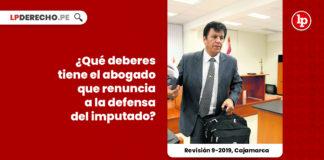 deberes-abogado-renuncia-defensa-imputado-revision-9-2019-cajamarca-LP