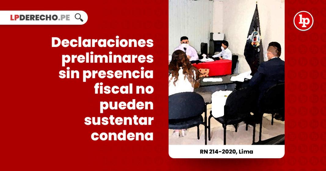 declaraciones-preliminares-presencia-fiscal-no-sustentar-condena-recurso-nulidad-214-2020-lima-LP
