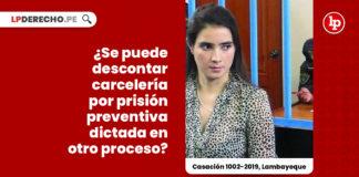 descontar-carceleria-prision-preventiva-otro-proceso-casacion-1002-2019-lambayeque