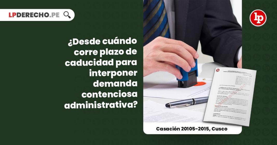 desde-cuando-corre-plazo-caducidad-interponer-demanda-contenciosa-administrativa-casacion-20105-2015-cusco-LP