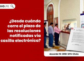 desde-cuando-corre-plazo-resoluciones-notificadas-via-casilla-electronica-acuerdo-15-2018-sps-csjll-LP