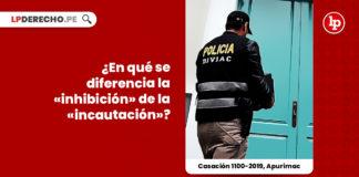 diferencias-inhibicion-incautacion-casacion-1100-2019-apurimac-LP