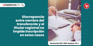 discrepancia-nombre-transferente-titular-registral-impide-inscripcion-resolucion-516-2021-sunarp-tr-l-LP