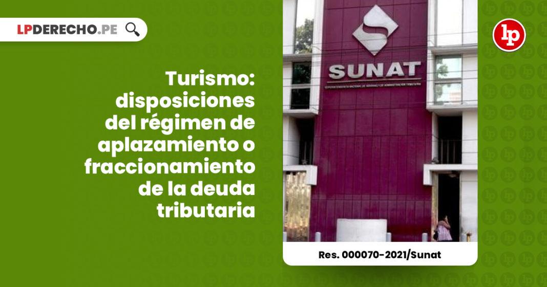 disposiciones-regimen-aplazamiento-fraccionamiento-deuda-tributaria-sector-turismo-resolucion-000070-2021-sunat-LPDERECHO