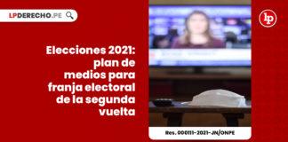 elecciones-2021-plan-de-medios-para-franja-electoral-de-la-segunda-vuelta-res-000111-2021-jn-onpe-LP