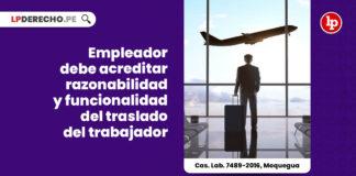 empleador-acreditar-razonabilidad-funcionalidad-traslado-trabajador-cas-lab-7489-2016-moquegua-LP