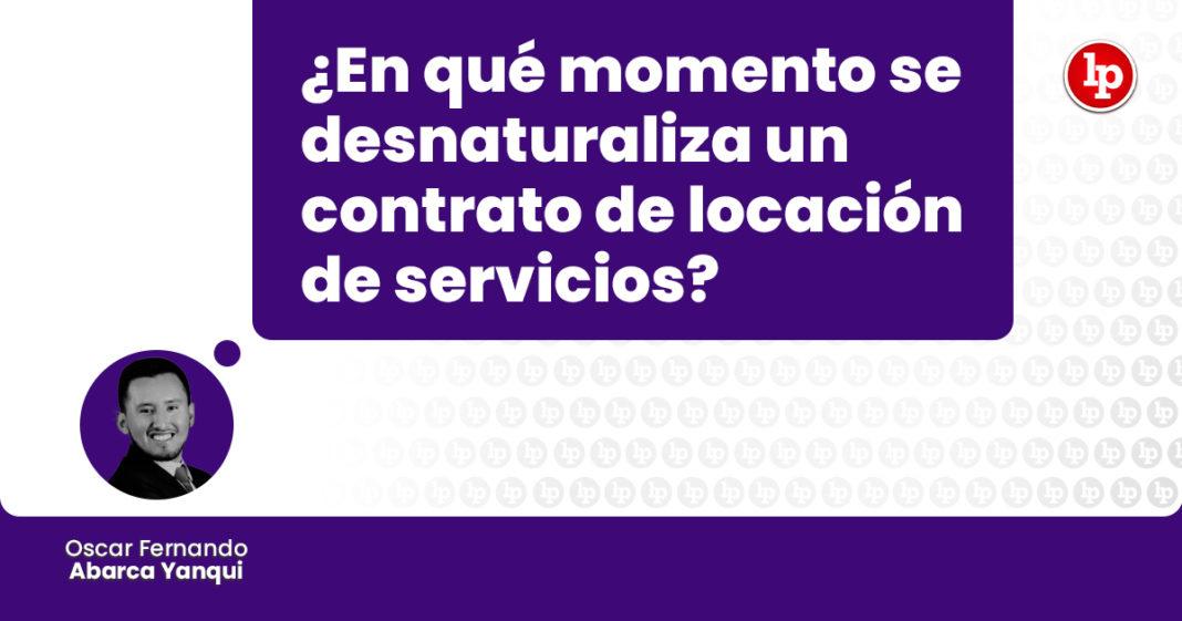 en-que-momento-desnaturaliza-contrato-locacion-servicios-LP