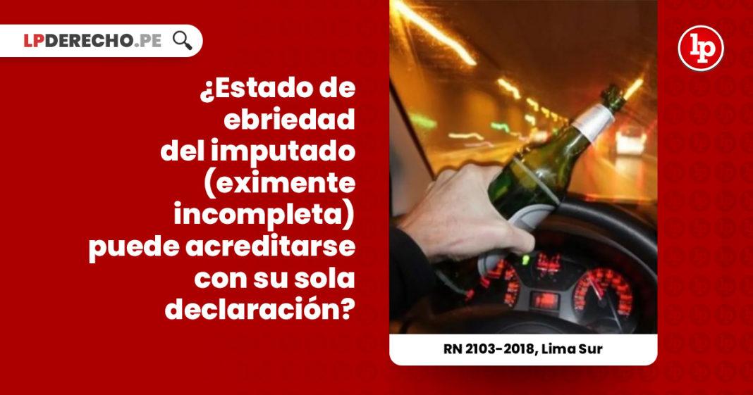 estado-ebriedad-imputado-eximente-incompleta-acreditarse-declaracion-recurso-nulidad-2103-2018-lima-sur-LP