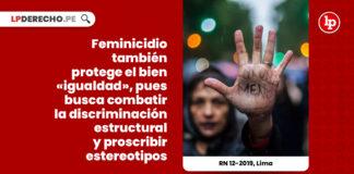 feminicidio-protege-bien-igualdad-combatir-discriminacion-estructural-proscribir-estereotipos-recurso-nulidad-12-2019-lima-LP