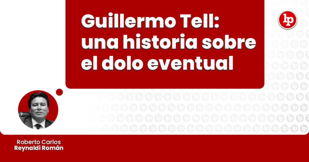 guillermo-tell-historia-sobre-dolo-eventual-LP