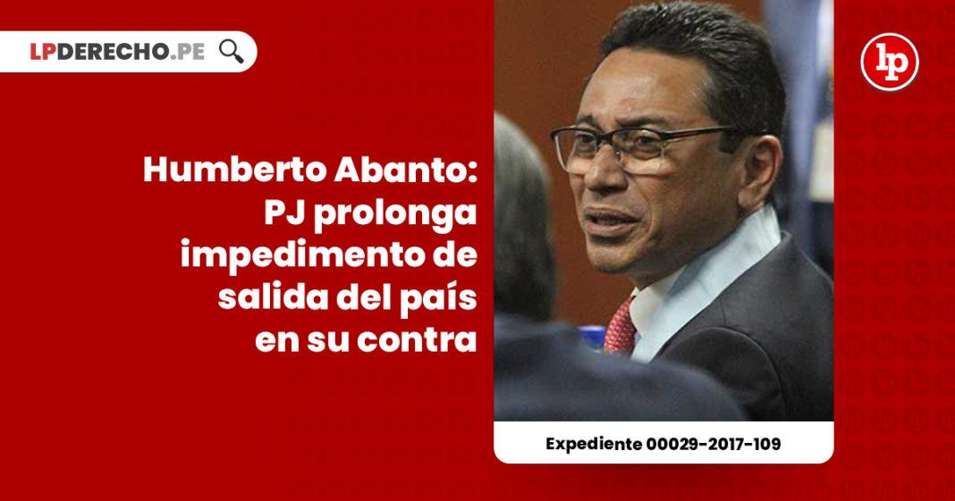 humberto-abanto-poder-judicial-prolonga-impedimento-salida-pais-expediente-00029-2017-109-LP