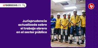 jurisprudencia-actualizada-trabajo-obrero-sector-publico-LP
