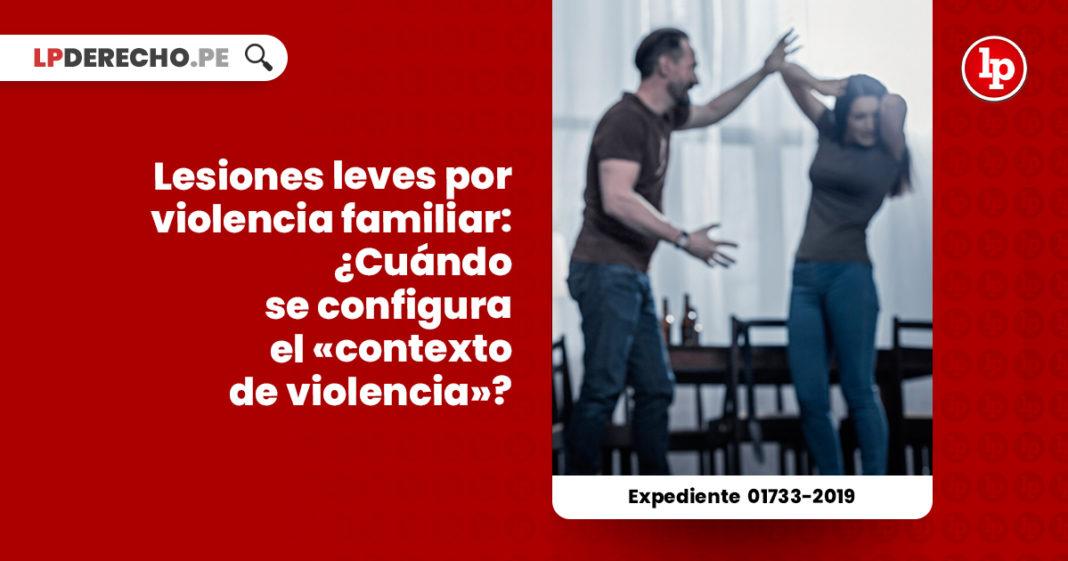 lesiones-leves-violencia-familiar-cuando-configura-contexto-violencia-exp-01733-2019-LP
