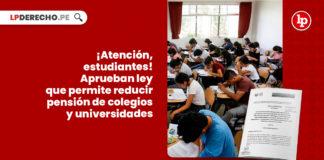 ley-reducir-pension-colegios-universidades-LP
