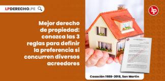 mejor-derecho-propiedad-tres-reglas-preferencia-concurrencia-acreedores-casacion-1988-2018-san-martin-LP