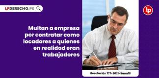 multan-empresa-contratar-locadores-realidad-trabajadores-resolucion-777-2021-sunafil-LP