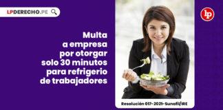 multan-empresa-otorgar-treinta-minutos-refrigerio-trabajadores-resolucion-017-2021-sunafil-ire-LP