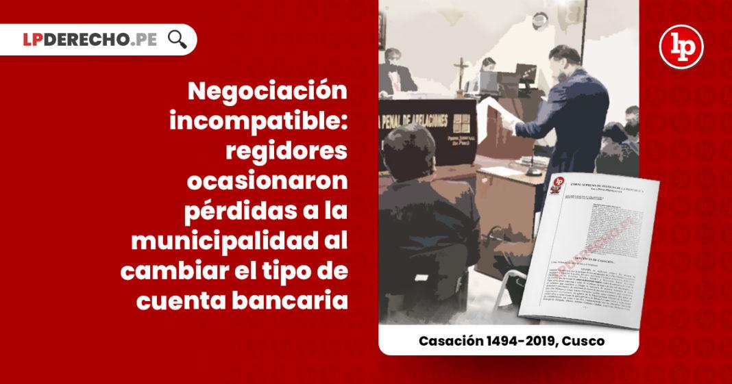 negociacion-incompatible-regidores-ocasionaron-perdidas-municipalidad-cambiar-tipo-cuenta-bancaria-casacion-1494-2019-cusco-LP