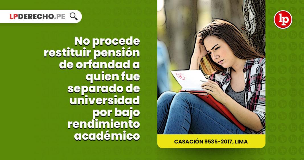 no procede restituir pension orfandad quien fue separado univerdidad bajo rendimiento academico LP