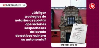 obligar-colegios-notarios-reportar-operaciones-sospechosas-lavado-activos-vulnera-autonomia-expediente-0004-2017-pi-tc-LPDERECHO