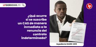 ocurre-suscribe-cas-manera-inmediata-renuncia-contrato-indeterminado-expediente-04490-2019-LP