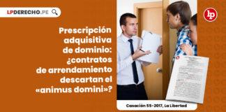 prescripcion-adquisitiva-dominio-contratos-arrendamiento-descartan-animus-domini-casacion-55-2017-la-libertad-LP