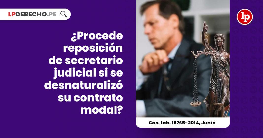 procede-reposicion-secretario-judicial-desnaturalizo-contrato-modal-cas-lab-16765-2014-junin-LP