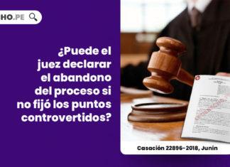 puede-juez-declarar-abandono-proceso-fijo-puntos-controvertidos-casacion-22896-2018-junin-LP
