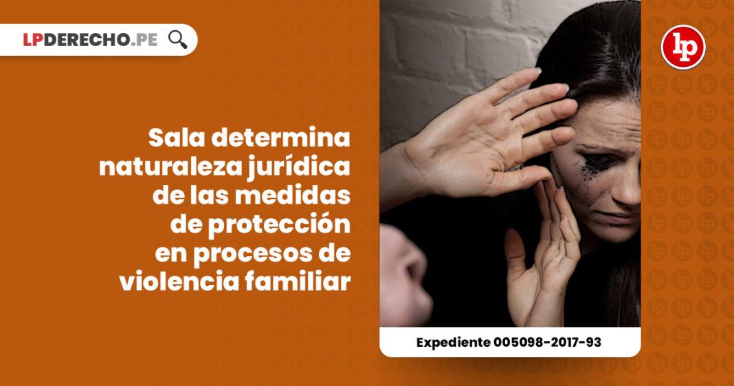 sala-determina-naturaleza-juridica-medidas-proteccion-procesos-violencia-familiar-LP