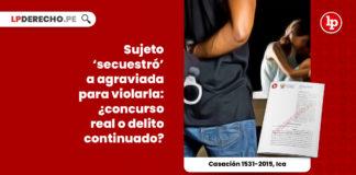 secuestro-violacion-concurso-real-delito-continuado-casacion-1531-2019-ic-LP
