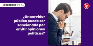 servidor-publico-sancionado-emitir-opiniones-politicas-LP