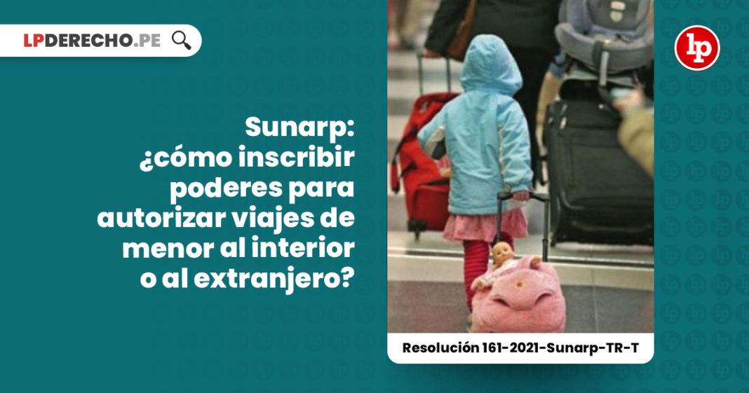 sunarp-inscribir-poderes-autorizar-viajes-menor-resolucion-161-2021-sunarp-tr-t-LP