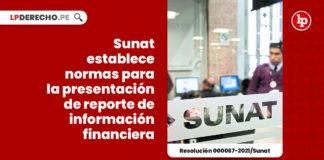 sunat-normas-presentacion-reporte-informacion-financiera-resolucion-000067-2021-sunat-LP
