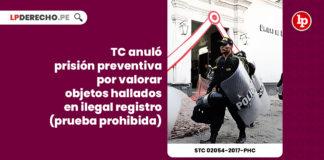 tc-prision-preventiva-valorar-objetos-ilegal-registro-prueba-prohibida-expediente-02054-2017-phc-tc-LP