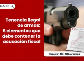 tenencia-ilegal-armas-seis-elementos-debe-contener-acusacion-fiscal-casacion-883-2019-arequipa-LP