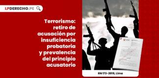 terrorismo-retiro-acusacion-insuficiencia-probatoria-prevalencia-principio-acusatorio-recurso-nulidad-173-2019-lima-LP