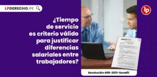 tiempo-servicios-criterio-valido-justificar-diferencias-salariales-trabajadores-resolucion-400-2021-sunafil-LP