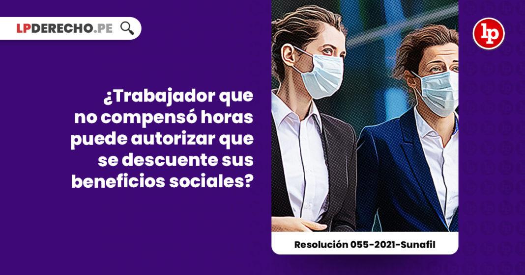 trabajador-compenso-horas-autorizar-descuente-beneficios-sociales-resolucion-055-2021-sunafil-LP