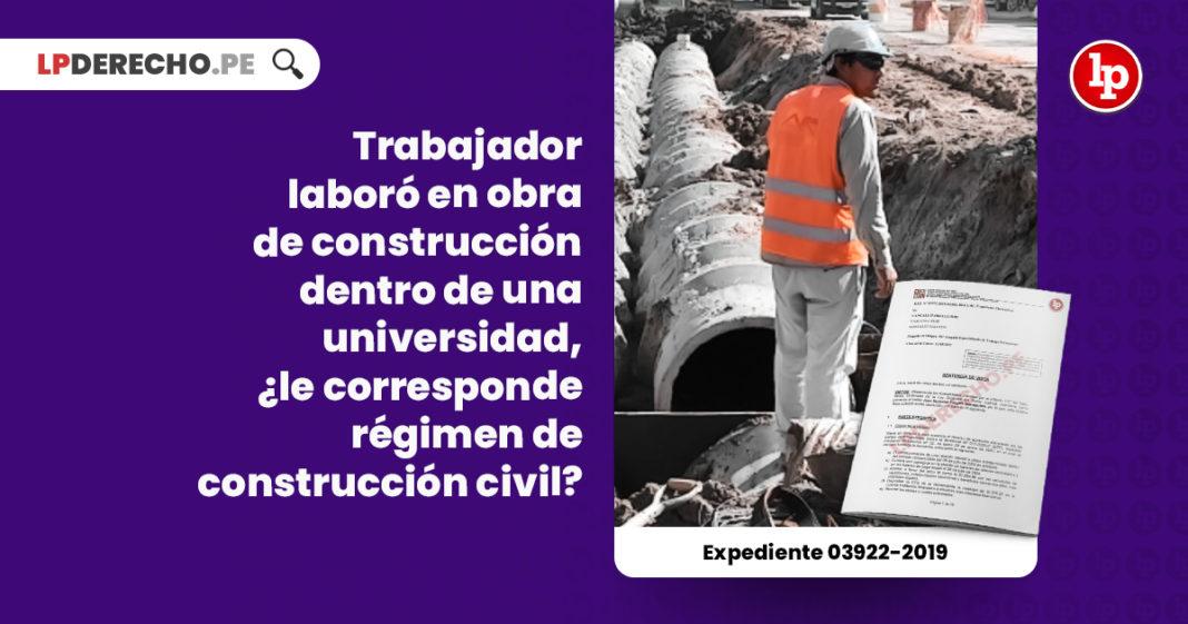 trabajador-laboro-obra-construccion-universidad-corresponde-regimen-construccion-civil-expediente-03922-2019-LP