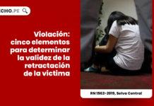 violacion-cinco-elementos-validez-retractacion-victima-recurso-de-nulidad-1562-2019-selva-central-LP