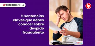 5 sentencias claves que debes conocer sobre despido fraudulento