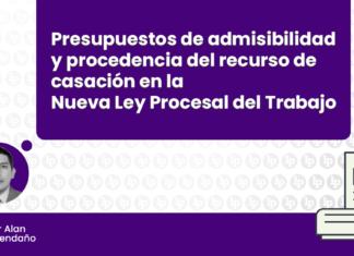 Admisibilidad y procedencia de casación en la Nueva Ley Procesal del Trabajo con logo de LP