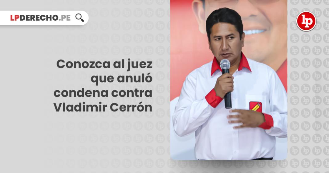 Conozca al juez que anuló condena contra Vladimir Cerrón